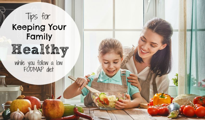 Tips for keeping your family healthy on the FODMAP diet